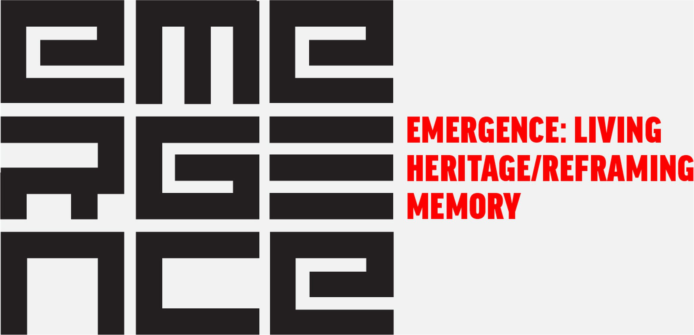 EMERGENCE: Living Heritage / Reframing Memory